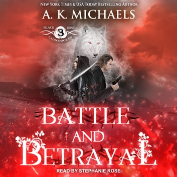 The Black Rose Chronicles - Battle and Betrayal audiobook by A.K. Michaels