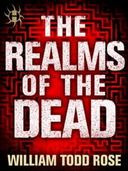 The Realms of the Dead - Crossfades and Bleedovers ebook by William Todd Rose
