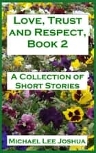 Love, Trust and Respect, Book 2 ebook by Michael Lee Joshua