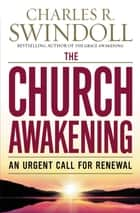 The Church Awakening - An Urgent Call for Renewal ebook by Charles R. Swindoll