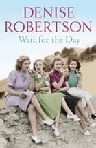 Wait for the Day ebook by Denise Robertson