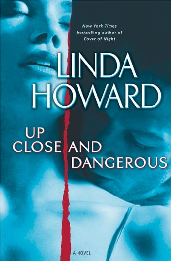 Up Close and Dangerous - A Novel ebook by Linda Howard