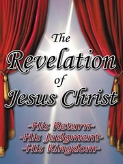 The Revelation of Jesus Christ - His Return - His Judgment - His Kingdom ebook by Eld. Fay Wersky