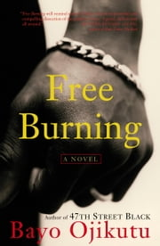 Free Burning - A Novel ebook by Bayo Ojikutu