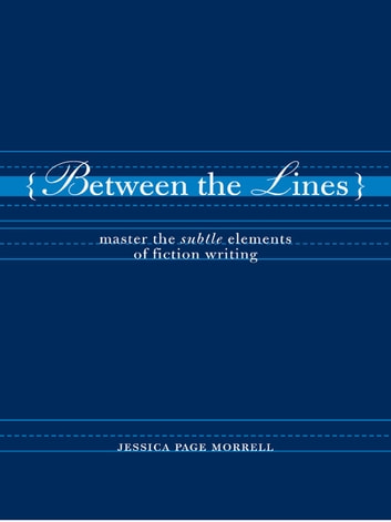 Between the Lines - Master the Subtle Elements of Fiction Writing ebook by Jessica Morrell