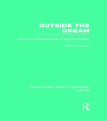 Outside the Dream (RLE: Lacan) - Lacan and French Styles of Psychoanalysis ebook by Martin Stanton