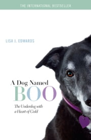 A Dog Named Boo - The Underdog with a Heart of Gold ebook by Lisa J. Edwards