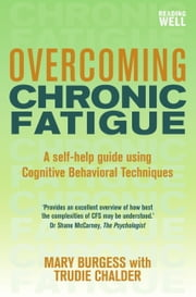 Overcoming Chronic Fatigue - A Books on Prescription Title ebook by Mary Burgess,Trudie Chalder