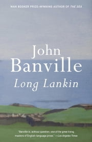Long Lankin - Stories ebook by John Banville