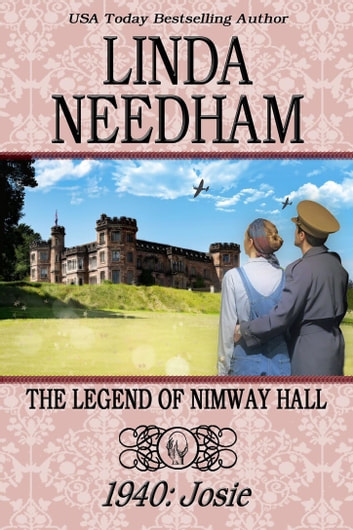 The Legend of Nimway Hall: 1940 - Josie ebook by Linda Needham