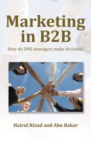 Marketing in B2B: How Do SME Managers Make Decision? ebook by Rizad, Hairul