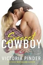 Secret Cowboy ebook by Victoria Pinder