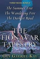 The Fionavar Tapestry Trilogy ebook by Guy Gavriel Kay
