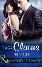 Talos Claims His Virgin (Mills & Boon Modern) (The Kalliakis Crown, Book 1) eBook by Michelle Smart