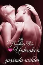 The Preacher's Son #3: Unbroken (Erotic Romance) ebook by Jasinda Wilder