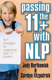Passing The 11+ With Nlp - Nlp Strategies For Supporting Your 11 Plus Student ebook by Judy Bartkowiak Carolyn Fitzpatrick