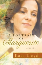 A Portrait of Marguerite - A Novel ebook by Kate Lloyd