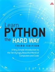 Learn Python the Hard Way - A Very Simple Introduction to the Terrifyingly Beautiful World of Computers and Code ebook by Zed A. Shaw