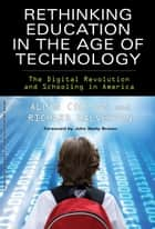 Rethinking Education in the Age of Technology - The Digital Revolution and Schooling in America ebook by Allan Collins, Richard Halverson