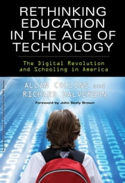 Rethinking Education in the Age of Technology - The Digital Revolution and Schooling in America ebook by Allan Collins,Richard Halverson