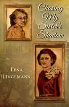 Chasing My Sister's Shadow ebook by Lena Lingemann