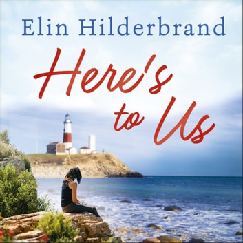 Here's to Us audiobook by Elin Hilderbrand