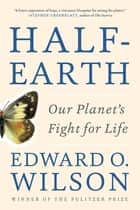 Half-Earth: Our Planet's Fight for Life ebook by Edward O. Wilson