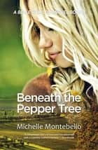 Beneath the Pepper Tree - A Belle Hamilton Novel Book 3 ebook by Michelle Montebello