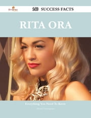 Rita Ora 140 Success Facts - Everything you need to know about Rita Ora ebook by Denise Cunningham