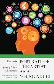 Portrait of the Artist as a Young Adult - The Arts in Young Adult Literature ebook by Lois Thomas Stover,Connie S. Zitlow