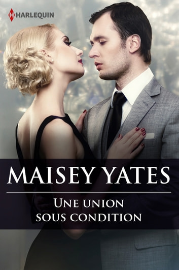 Une union sous condition ebook by Maisey Yates