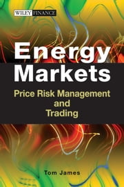 Energy Markets - Price Risk Management and Trading ebook by Tom James