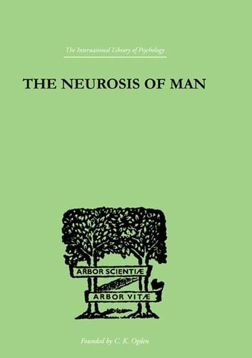 The Neurosis Of Man - An Introduction to a Science of Human Behaviour ebook by Burrow, Trigant