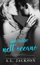 Un sasso nell'oceano ebook by A.L. Jackson