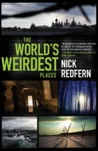 The World's Weirdest Places ebook by Nick Redfern