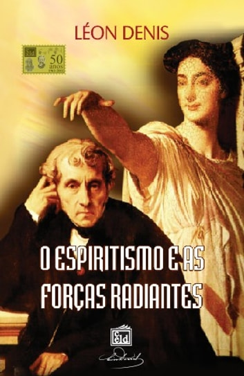 O Espiritismo e as Forças Radiantes ebook by Léon Denis