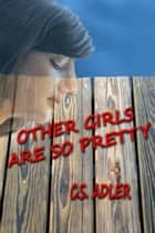 Other Girls Are So Pretty ebook by C.S. Adler