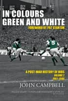 In Colours Green and White - A Post-War History of Hibs ebook by John Campbell