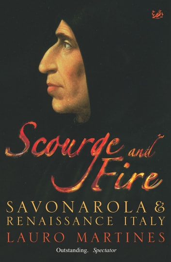 Scourge and Fire - Savonarola and Renaissance Italy ebook by Lauro Martines