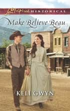 Make-Believe Beau ebook by Keli Gwyn