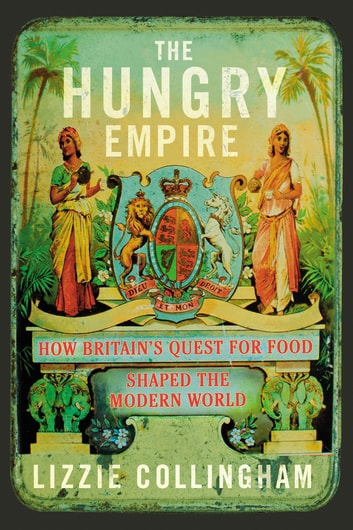 The hungry empire ebook by lizzie collingham 9781448182091 the hungry empire how britains quest for food shaped the modern world ebook by lizzie fandeluxe Images