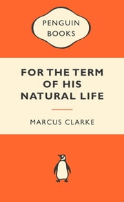 For The Term Of His Natural Life - Popular Penguins ebook by Marcus Clarke