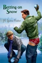 Betting on Snow ebook by H. Lewis-Foster