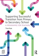 Supporting Successful Transition from Primary to Secondary School - A programme for teachers ebook by Tina Rae
