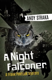 A Night Falconer - A Frank Pavlicek Mystery ebook by Andy Straka