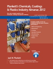 Plunkett's Chemicals, Coatings & Plastics Industry Almanac 2012 ebook by Plunkett, Jack W.