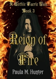 Reign of Fire - A Gothic Faerie Tale ebook by Paula M. Hunter