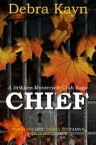 Chief - A Brikken Motorcycle Club Saga ebook by Debra Kayn