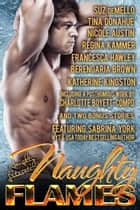 Naughty Flames - Eleven Fiery Romances ebook by Sabrina York, Suz deMello, Tina Donahue,...