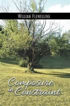 Composure in Constraint ebook by William Flewelling